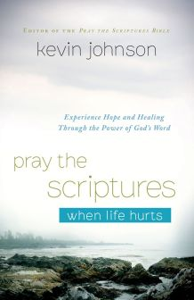 Pray the Scriptures When Life Hurts by Kevin Johnson